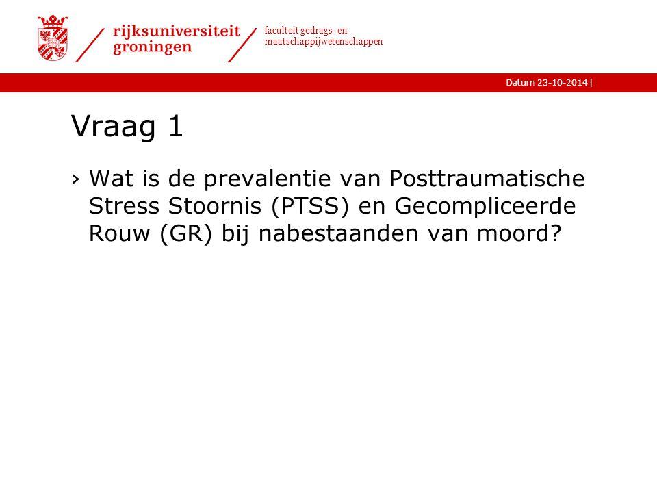 Vraag 1 Wat is de prevalentie van Posttraumatische Stress Stoornis (PTSS) en Gecompliceerde Rouw (GR) bij nabestaanden van moord