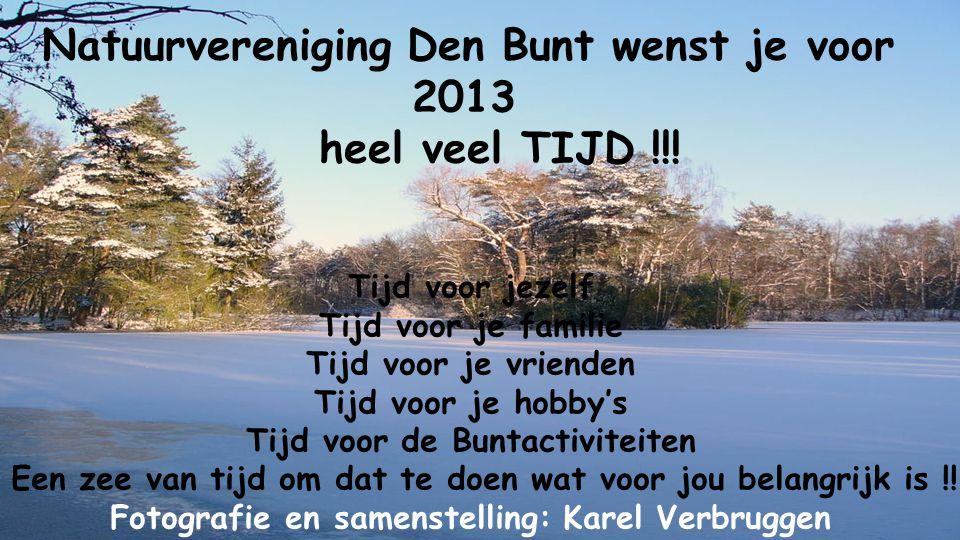 Natuurvereniging Den Bunt wenst je voor 2013 heel veel TIJD !!!