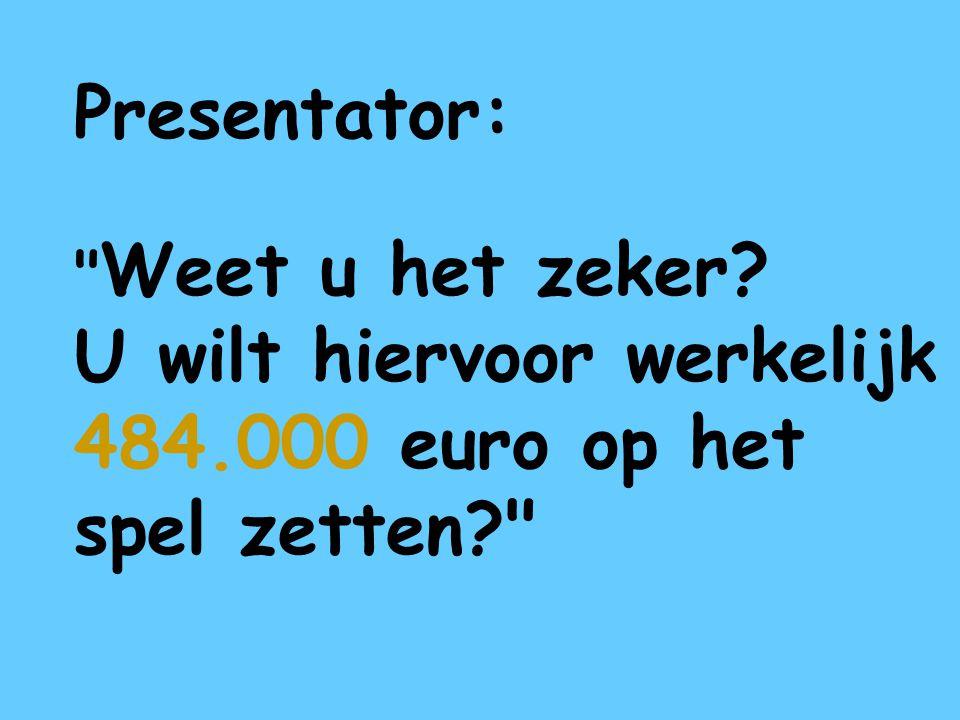 U wilt hiervoor werkelijk 484.000 euro op het spel zetten