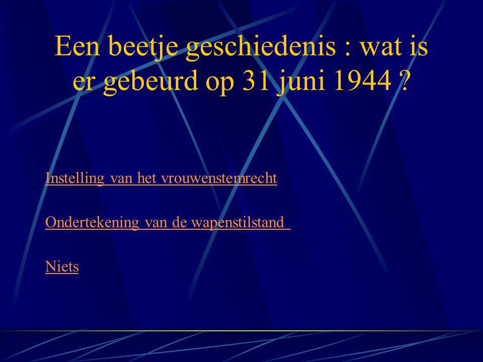 Een beetje geschiedenis : wat is er gebeurd op 31 juni 1944