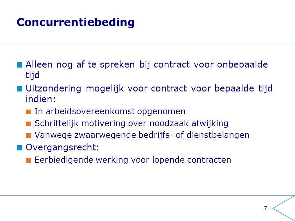 Concurrentiebeding Alleen nog af te spreken bij contract voor onbepaalde tijd. Uitzondering mogelijk voor contract voor bepaalde tijd indien: