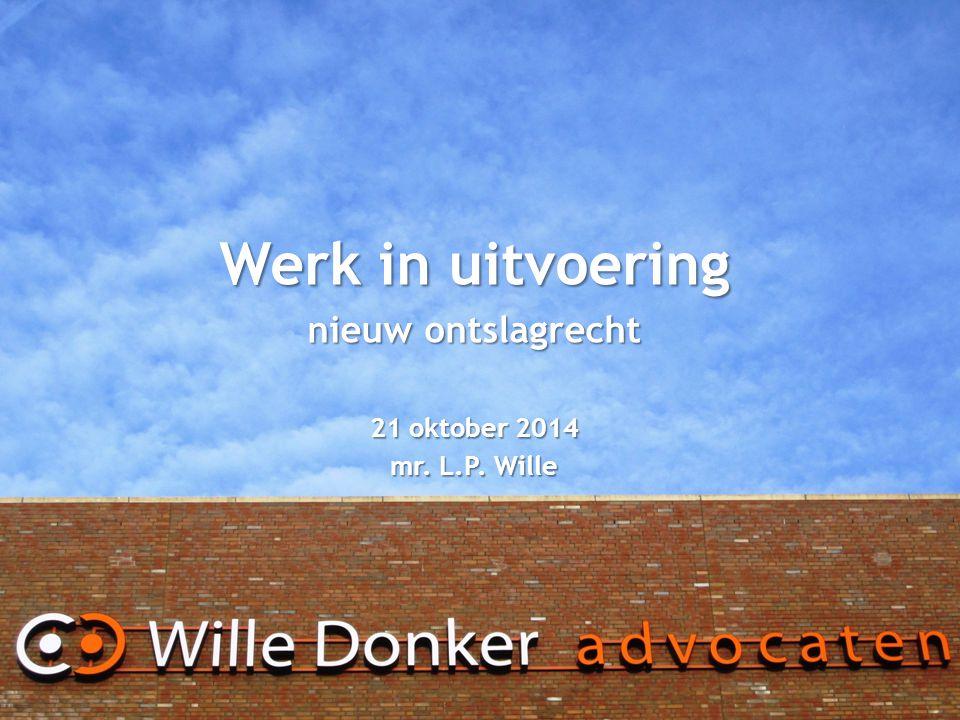 Werk in uitvoering nieuw ontslagrecht 21 oktober 2014 mr. L.P. Wille