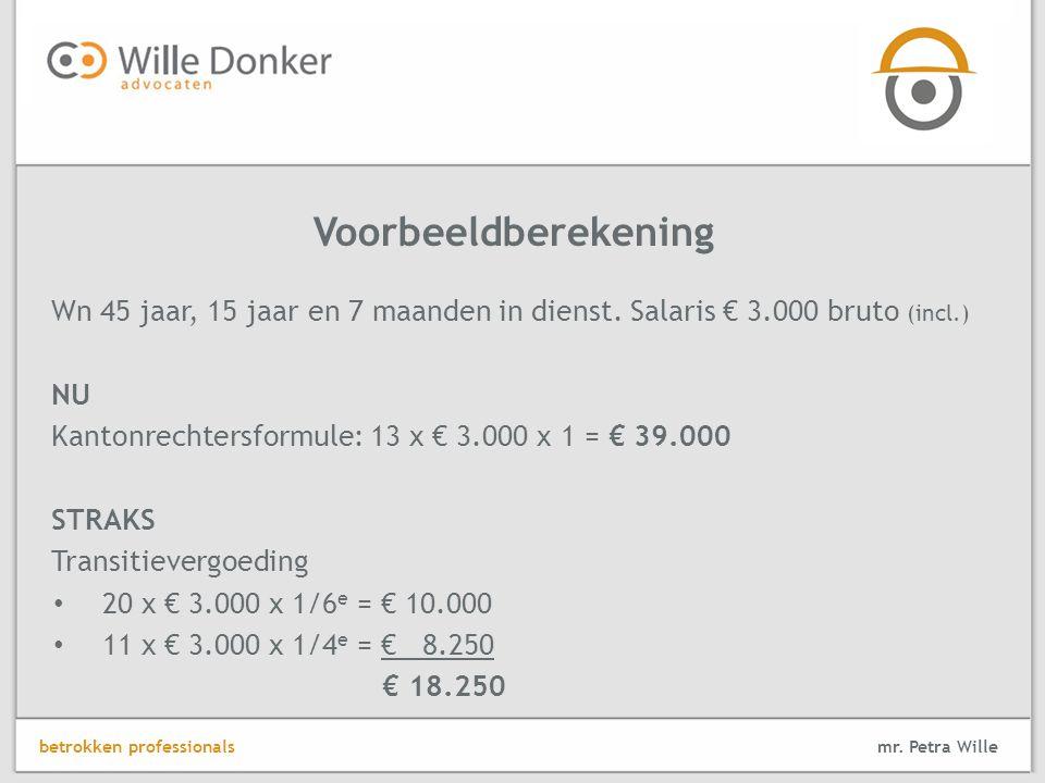 Voorbeeldberekening Wn 45 jaar, 15 jaar en 7 maanden in dienst. Salaris € 3.000 bruto (incl.) NU.
