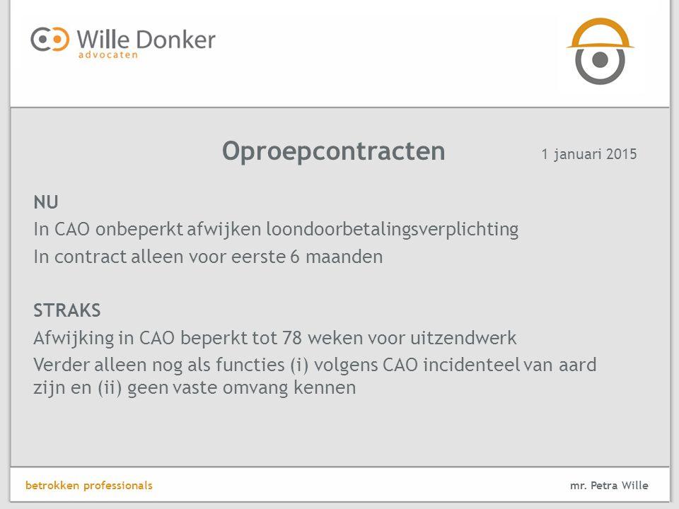 Oproepcontracten 1 januari 2015. NU. In CAO onbeperkt afwijken loondoorbetalingsverplichting. In contract alleen voor eerste 6 maanden.