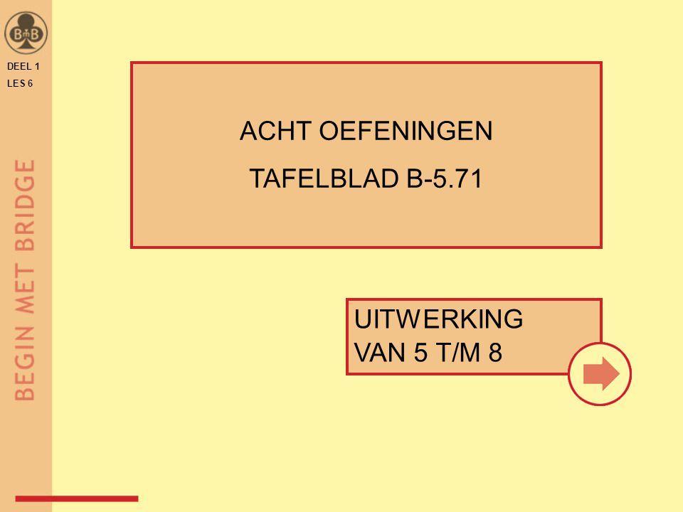 DEEL 1 LES 6 ACHT OEFENINGEN TAFELBLAD B-5.71 UITWERKING VAN 5 T/M 8