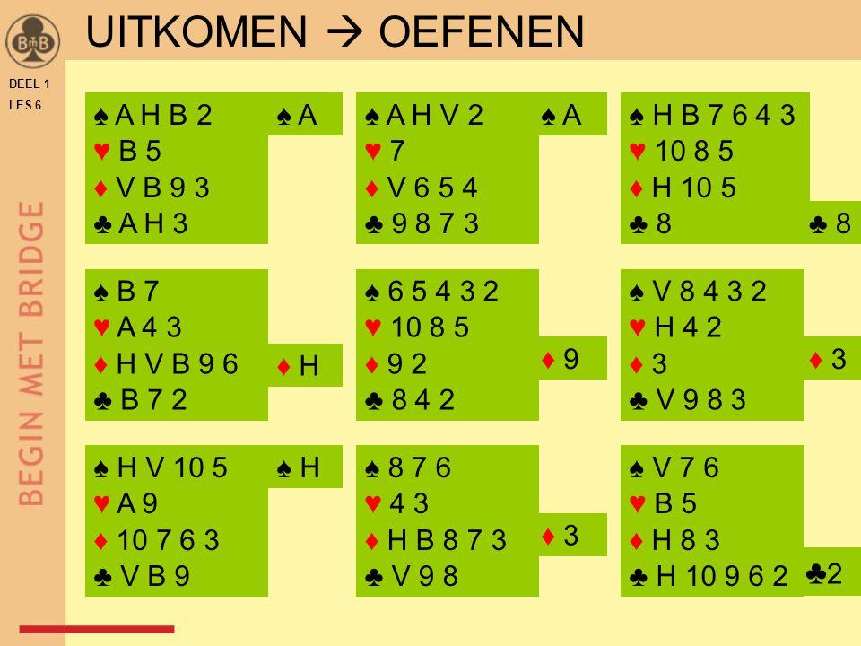 UITKOMEN  OEFENEN ♣2 ♠ A H B 2 ♥ B 5 ♦ V B 9 3 ♣ A H 3 ♠ A ♠ A H V 2