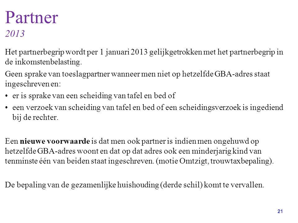 Partner 2013 Het partnerbegrip wordt per 1 januari 2013 gelijkgetrokken met het partnerbegrip in de inkomstenbelasting.