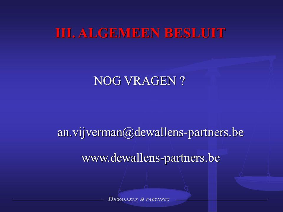 III. ALGEMEEN BESLUIT NOG VRAGEN an.vijverman@dewallens-partners.be