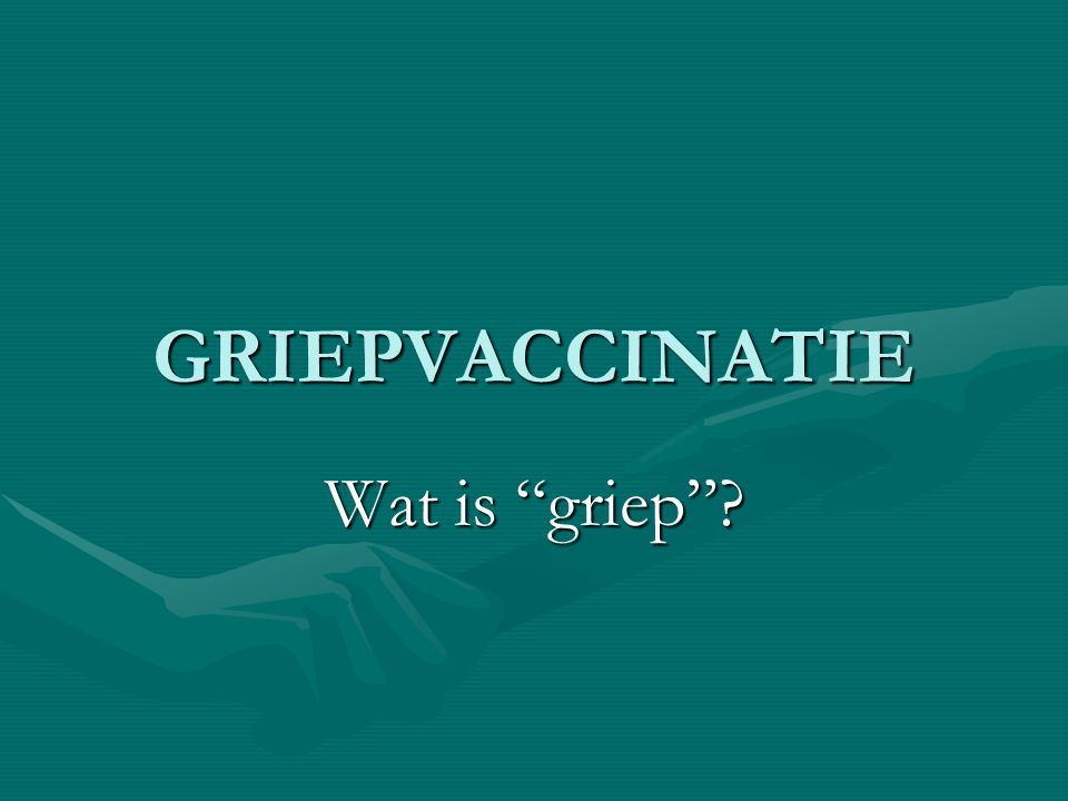 GRIEPVACCINATIE Wat is griep