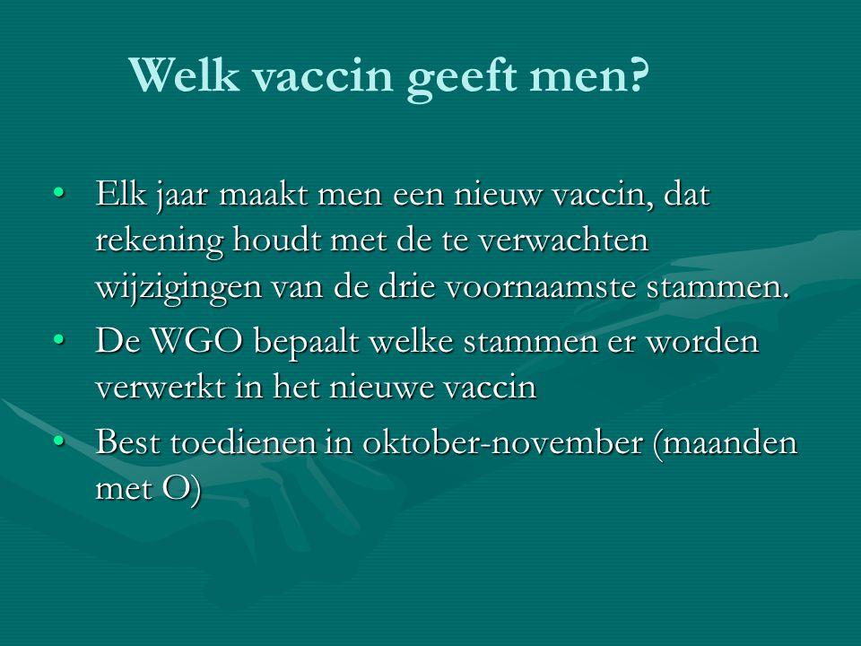 Welk vaccin geeft men Elk jaar maakt men een nieuw vaccin, dat rekening houdt met de te verwachten wijzigingen van de drie voornaamste stammen.