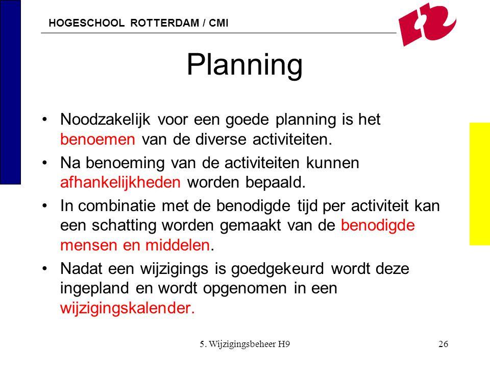 Planning Noodzakelijk voor een goede planning is het benoemen van de diverse activiteiten.