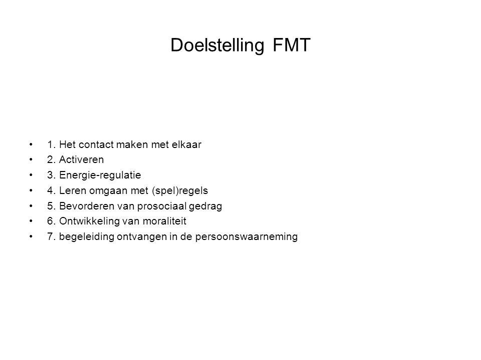 Doelstelling FMT 1. Het contact maken met elkaar 2. Activeren
