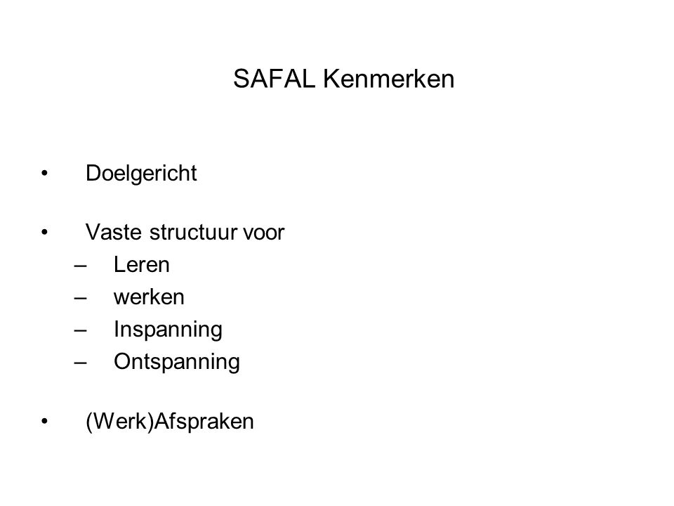 SAFAL Kenmerken Doelgericht Vaste structuur voor Leren werken
