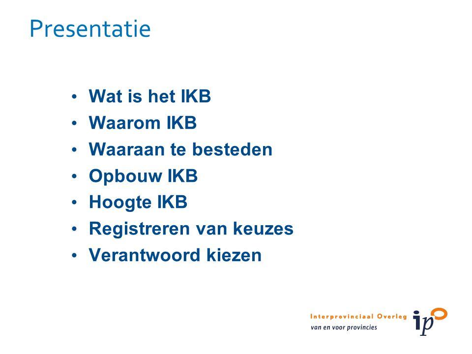 Presentatie Wat is het IKB Waarom IKB Waaraan te besteden Opbouw IKB