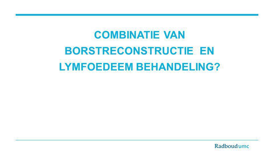 Combinatie van BORSTRECONSTRUCTIE en LYMFOEDEEM behandeling