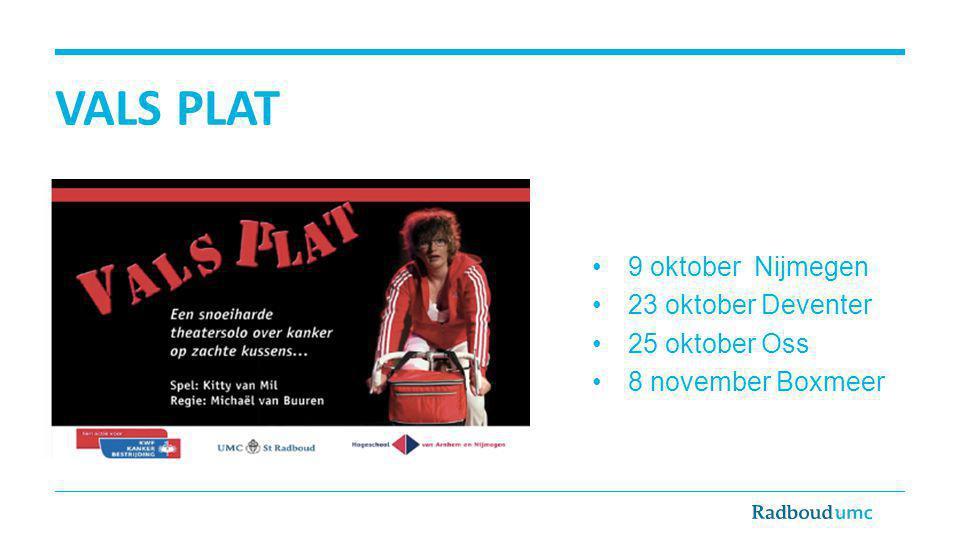 VALS PLAT 9 oktober Nijmegen 23 oktober Deventer 25 oktober Oss