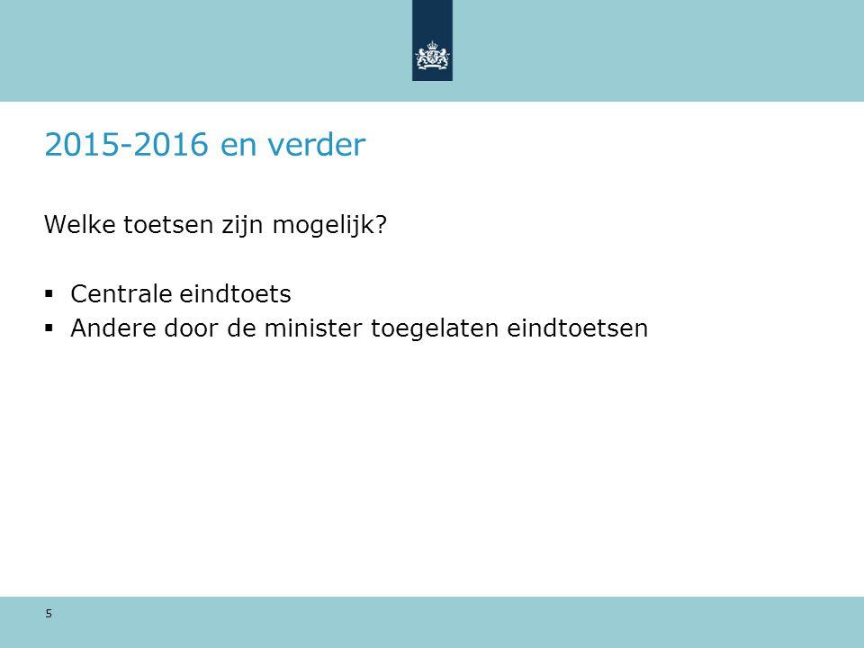2015-2016 en verder Welke toetsen zijn mogelijk Centrale eindtoets