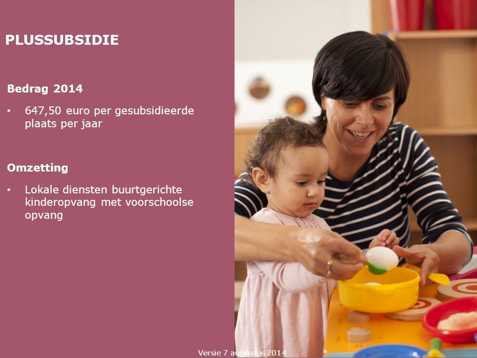 PLUSSUBSIDIE Bedrag 2014. 647,50 euro per gesubsidieerde plaats per jaar. Omzetting.