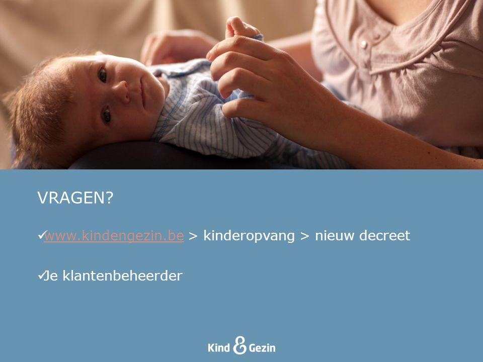 VRAGEN www.kindengezin.be > kinderopvang > nieuw decreet