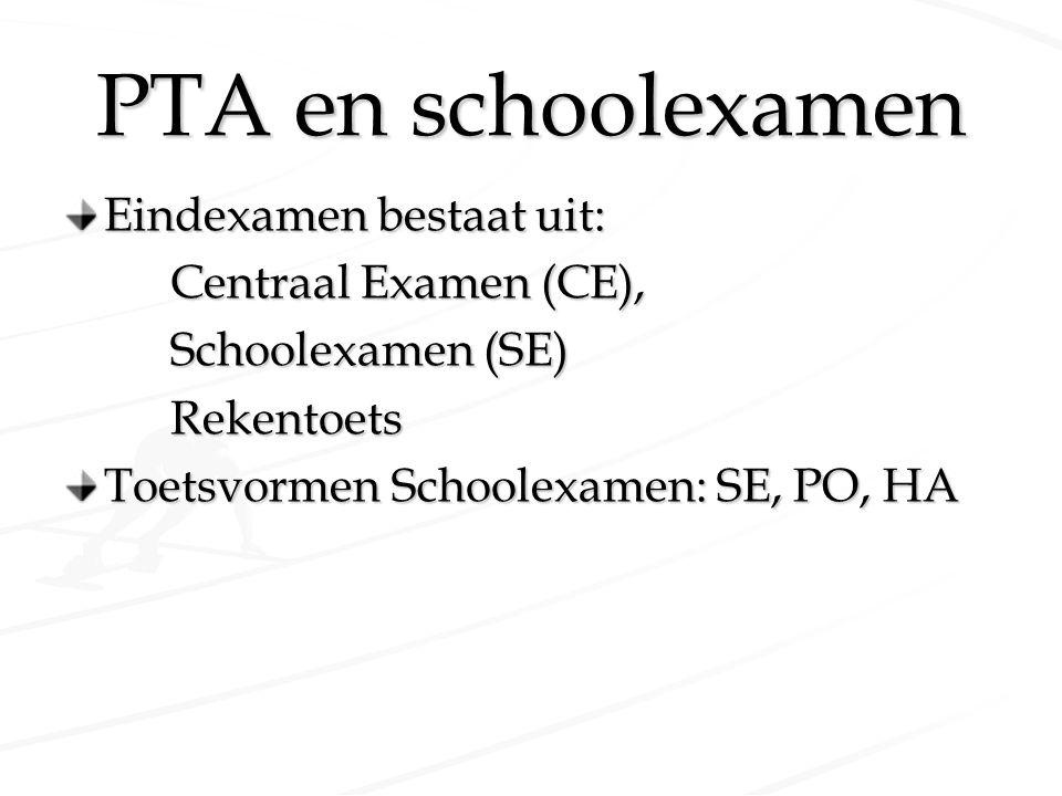 PTA en schoolexamen Eindexamen bestaat uit: Centraal Examen (CE),