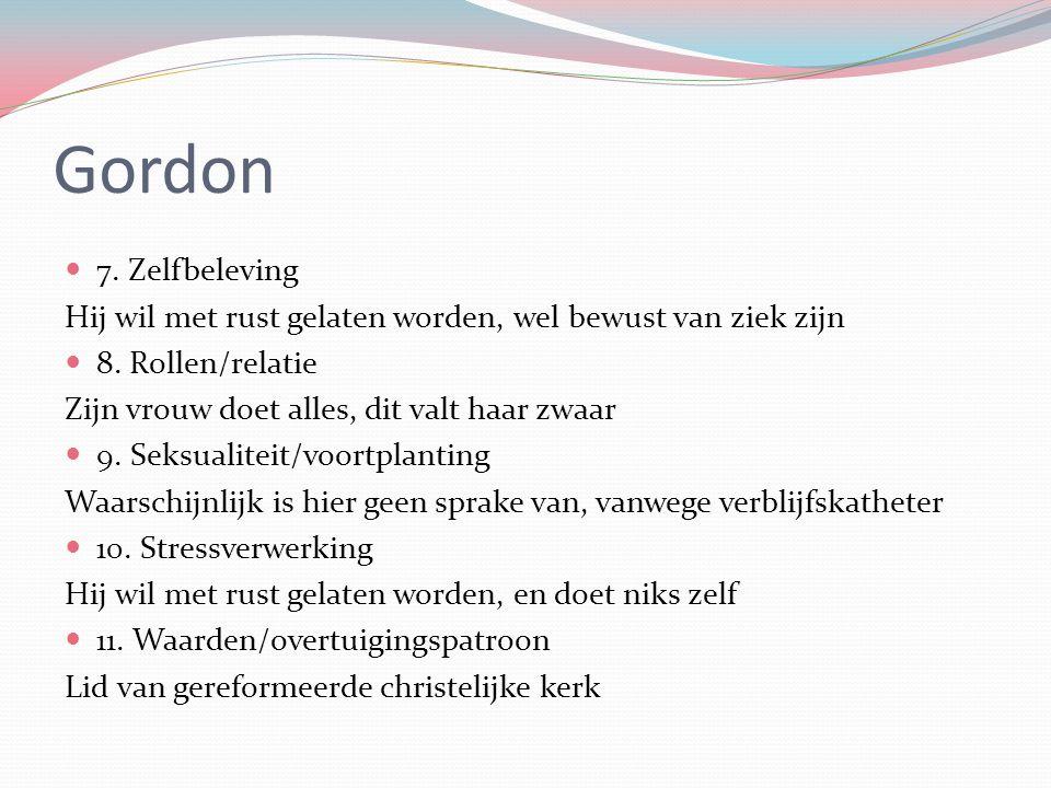 Gordon 7. Zelfbeleving. Hij wil met rust gelaten worden, wel bewust van ziek zijn. 8. Rollen/relatie.
