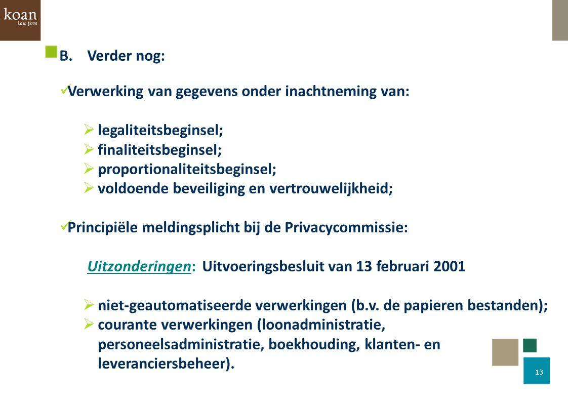 B. Verder nog: Verwerking van gegevens onder inachtneming van: legaliteitsbeginsel; finaliteitsbeginsel;