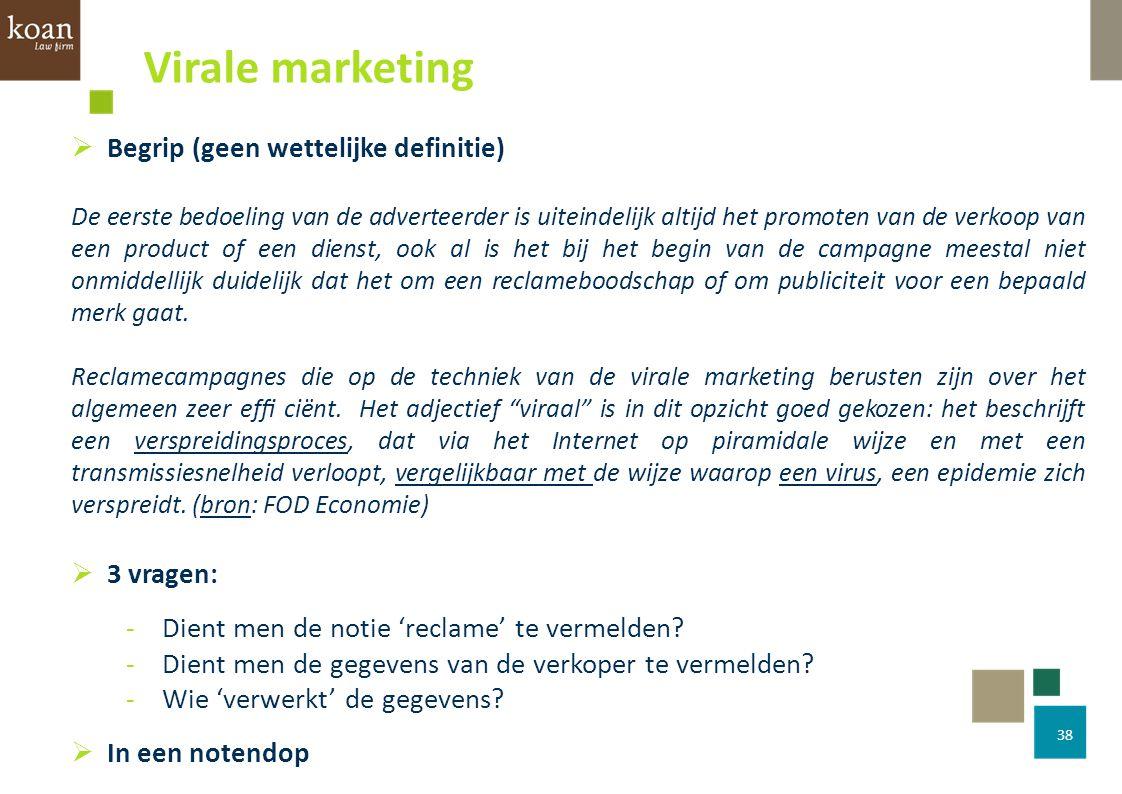 Virale marketing Begrip (geen wettelijke definitie) 3 vragen: