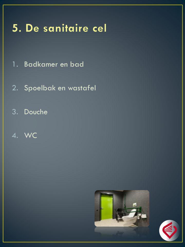 5. De sanitaire cel Badkamer en bad Spoelbak en wastafel Douche WC