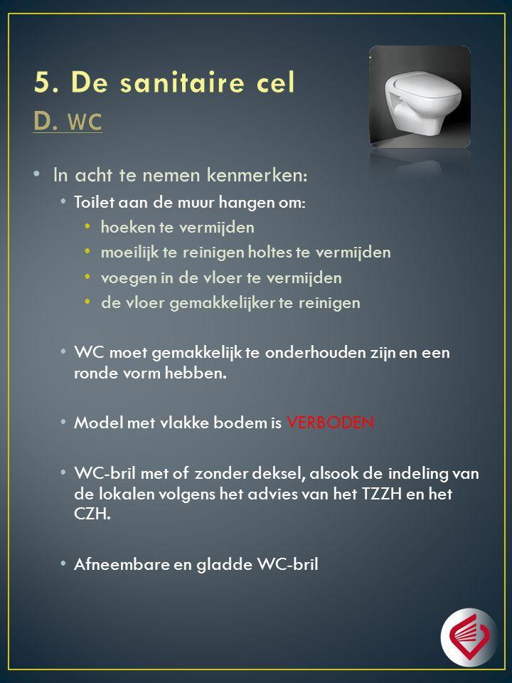 5. De sanitaire cel D. WC In acht te nemen kenmerken: