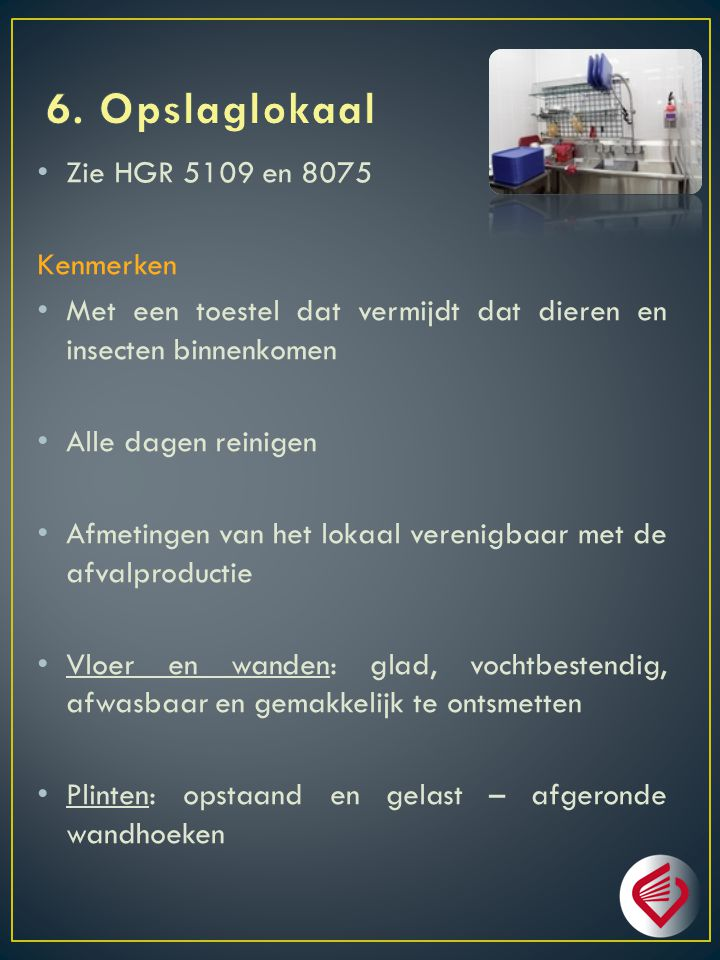 6. Opslaglokaal Zie HGR 5109 en 8075 Kenmerken