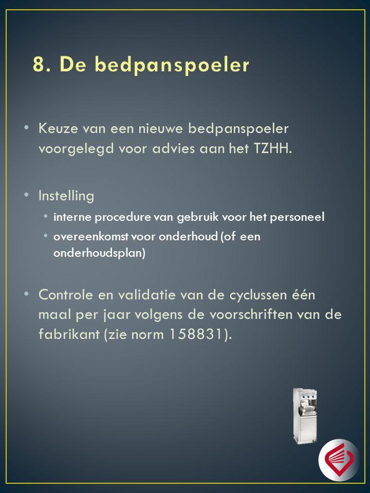 8. De bedpanspoeler Keuze van een nieuwe bedpanspoeler voorgelegd voor advies aan het TZHH. Instelling.