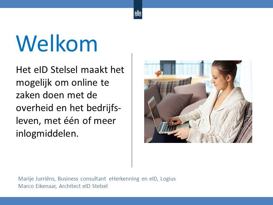 Welkom Het eID Stelsel maakt het mogelijk om online te zaken doen met de overheid en het bedrijfs-leven, met één of meer inlogmiddelen.