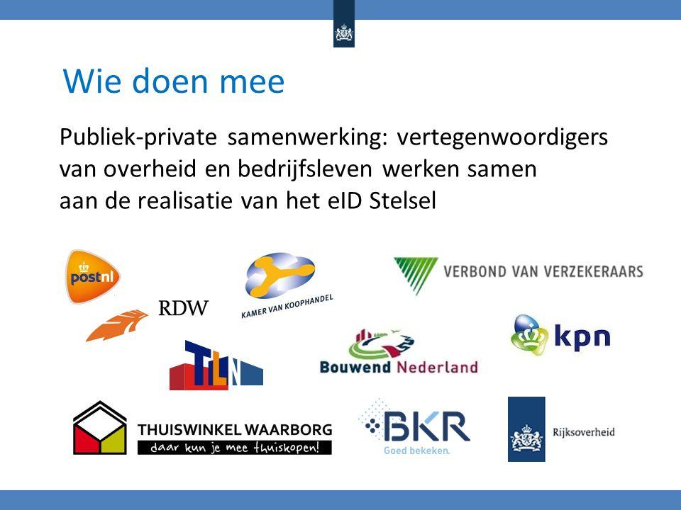 Wie doen mee Publiek-private samenwerking: vertegenwoordigers van overheid en bedrijfsleven werken samen aan de realisatie van het eID Stelsel.