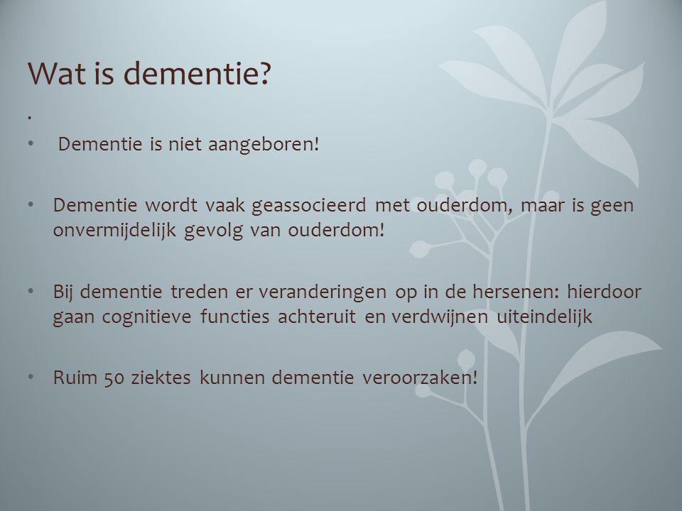 Wat is dementie . Dementie is niet aangeboren!