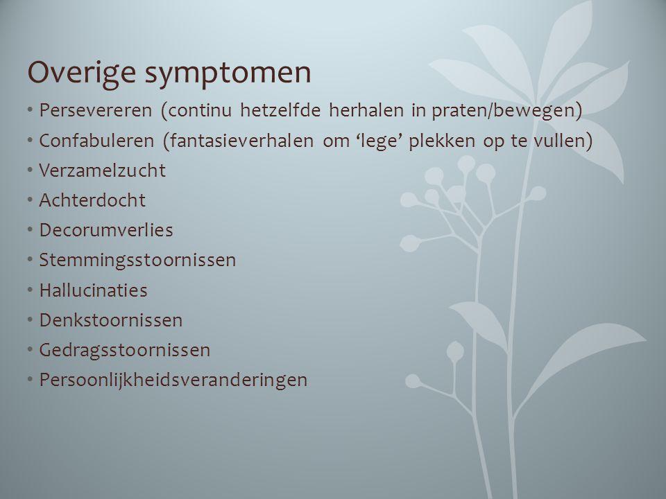 Overige symptomen Persevereren (continu hetzelfde herhalen in praten/bewegen) Confabuleren (fantasieverhalen om 'lege' plekken op te vullen)
