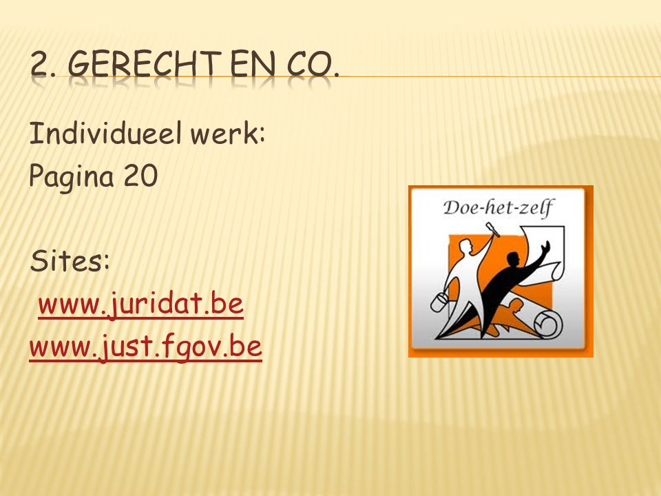 2. Gerecht en CO. Individueel werk: Pagina 20 Sites: www.juridat.be www.just.fgov.be