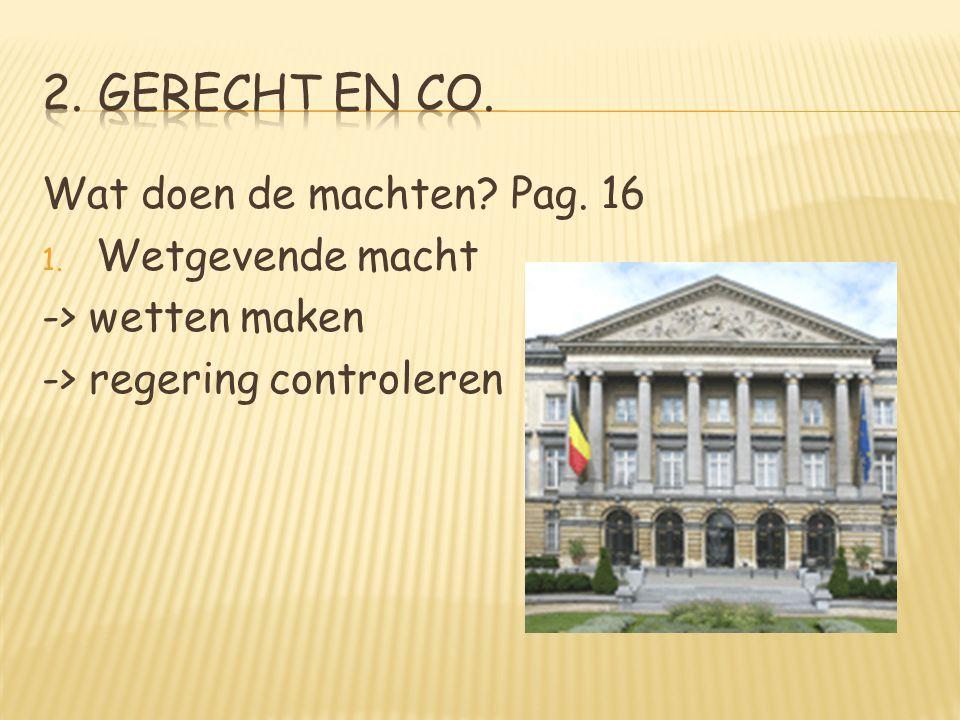 2. Gerecht en CO. Wat doen de machten Pag. 16 Wetgevende macht