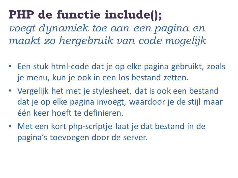 PHP de functie include(); voegt dynamiek toe aan een pagina en maakt zo hergebruik van code mogelijk