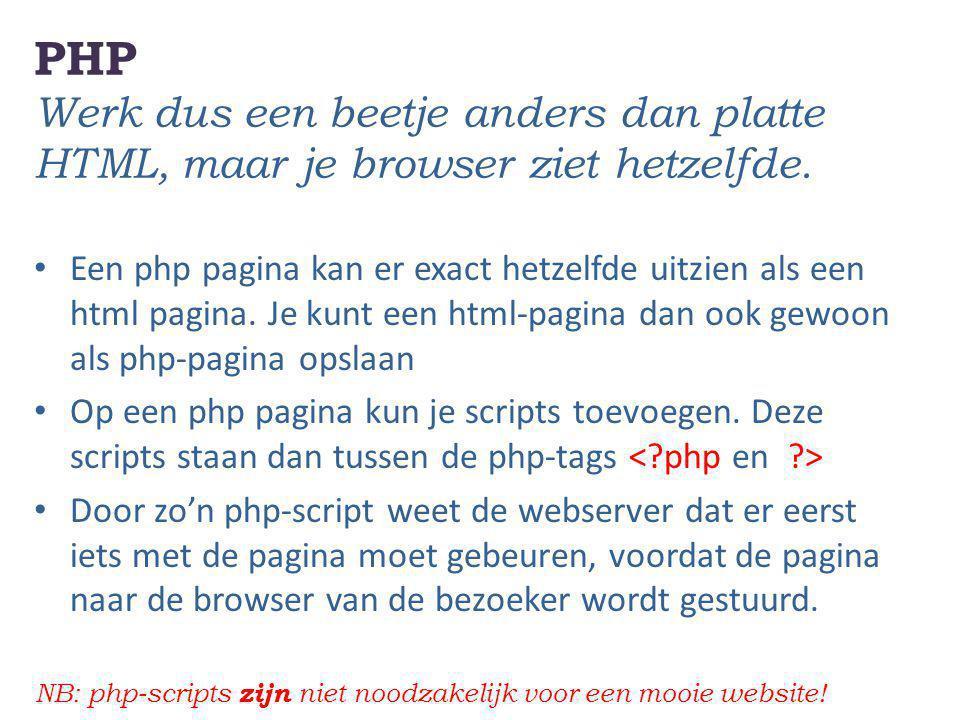 PHP Werk dus een beetje anders dan platte HTML, maar je browser ziet hetzelfde.