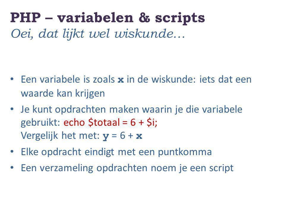 PHP – variabelen & scripts Oei, dat lijkt wel wiskunde…