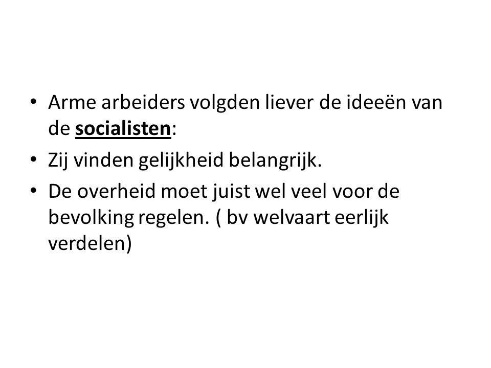 Arme arbeiders volgden liever de ideeën van de socialisten: