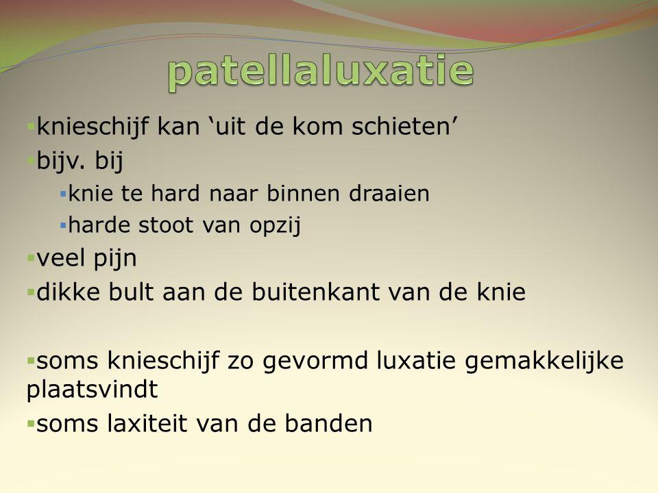 patellaluxatie knieschijf kan 'uit de kom schieten' bijv. bij