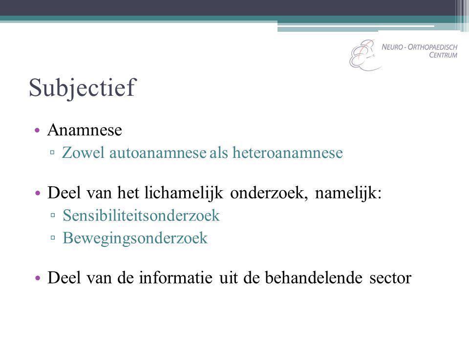 Subjectief Anamnese Deel van het lichamelijk onderzoek, namelijk: