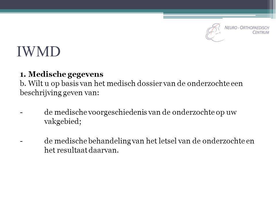 IWMD 1. Medische gegevens b. Wilt u op basis van het medisch dossier van de onderzochte een beschrijving geven van: