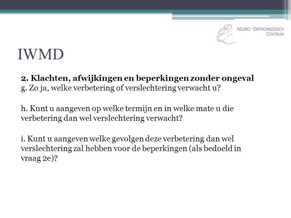 IWMD 2. Klachten, afwijkingen en beperkingen zonder ongeval g. Zo ja, welke verbetering of verslechtering verwacht u