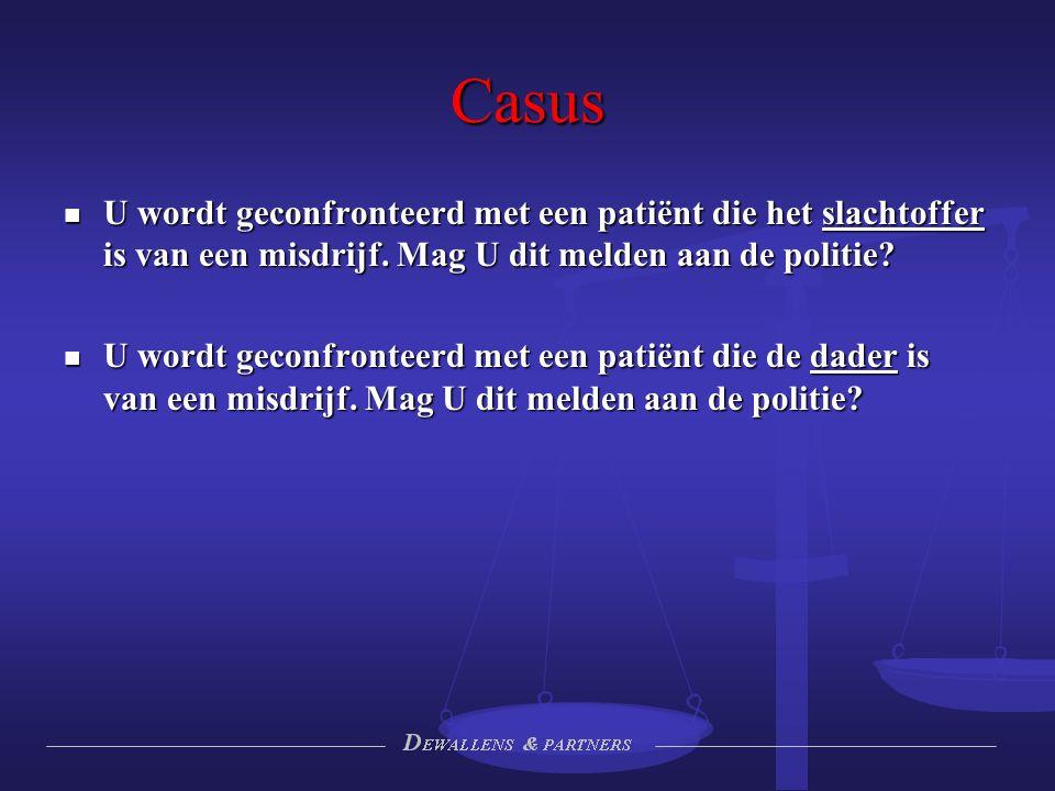 Casus U wordt geconfronteerd met een patiënt die het slachtoffer is van een misdrijf. Mag U dit melden aan de politie