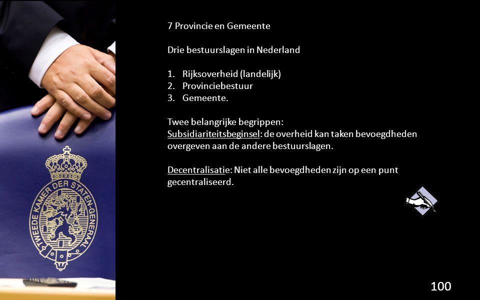 7 Provincie en Gemeente Drie bestuurslagen in Nederland. Rijksoverheid (landelijk) Provinciebestuur.