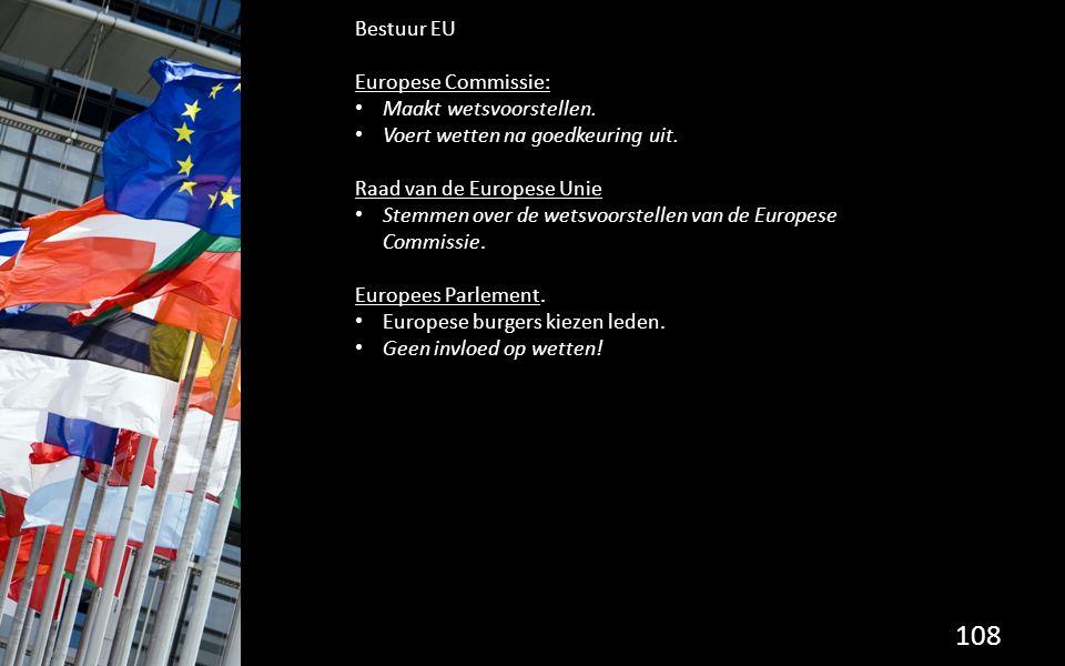 Bestuur EU Europese Commissie: Maakt wetsvoorstellen. Voert wetten na goedkeuring uit. Raad van de Europese Unie.