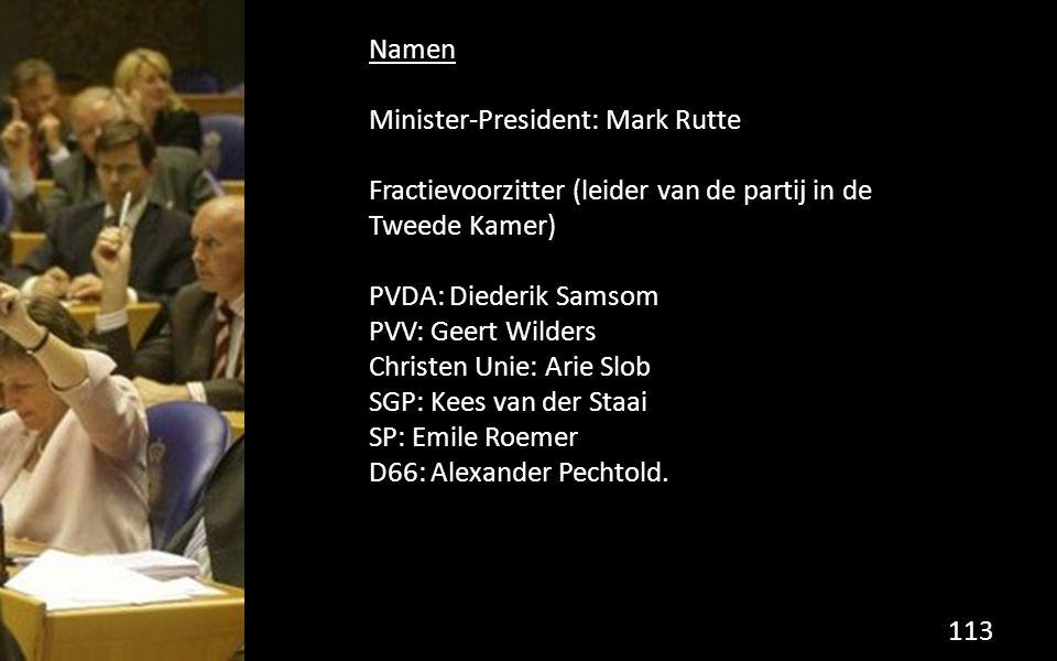 Namen Minister-President: Mark Rutte. Fractievoorzitter (leider van de partij in de Tweede Kamer) PVDA: Diederik Samsom.