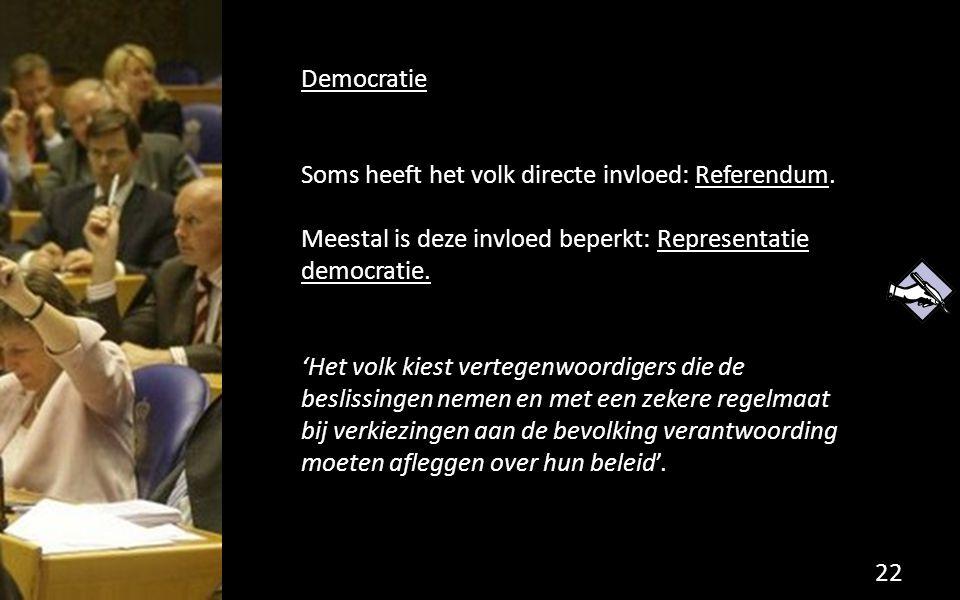 Democratie Soms heeft het volk directe invloed: Referendum. Meestal is deze invloed beperkt: Representatie democratie.